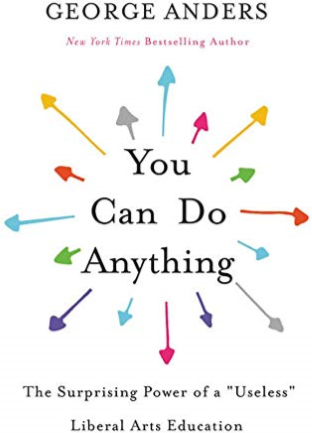 "Book cover for George Anders' ""You Can Do Anything: The Surprising Power of a 'Useless' Liberal Arts Education."" White cover with title in center, multi-colored arrows pointing outward from the title in all directions."