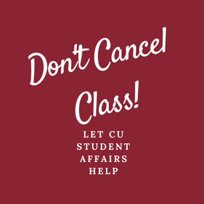 Don't Cancel Class! Let CU Student Affairs Help